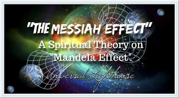 The Messiah Effect ~  A Spiritual Theory on the MandelaEffect.